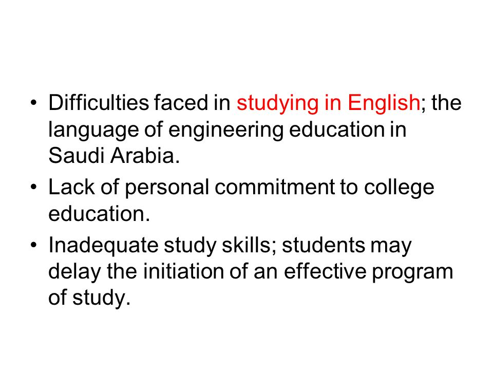 Difficulties faced in studying in English; the language of engineering education in Saudi Arabia.