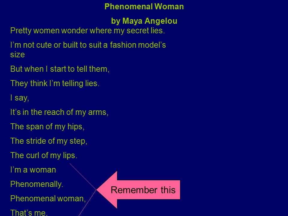 Remember this Phenomenal Woman by Maya Angelou