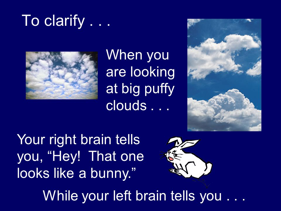 To clarify . . . When you are looking at big puffy clouds . . .