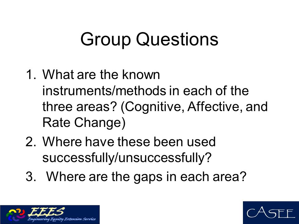 Group Questions What are the known instruments/methods in each of the three areas (Cognitive, Affective, and Rate Change)
