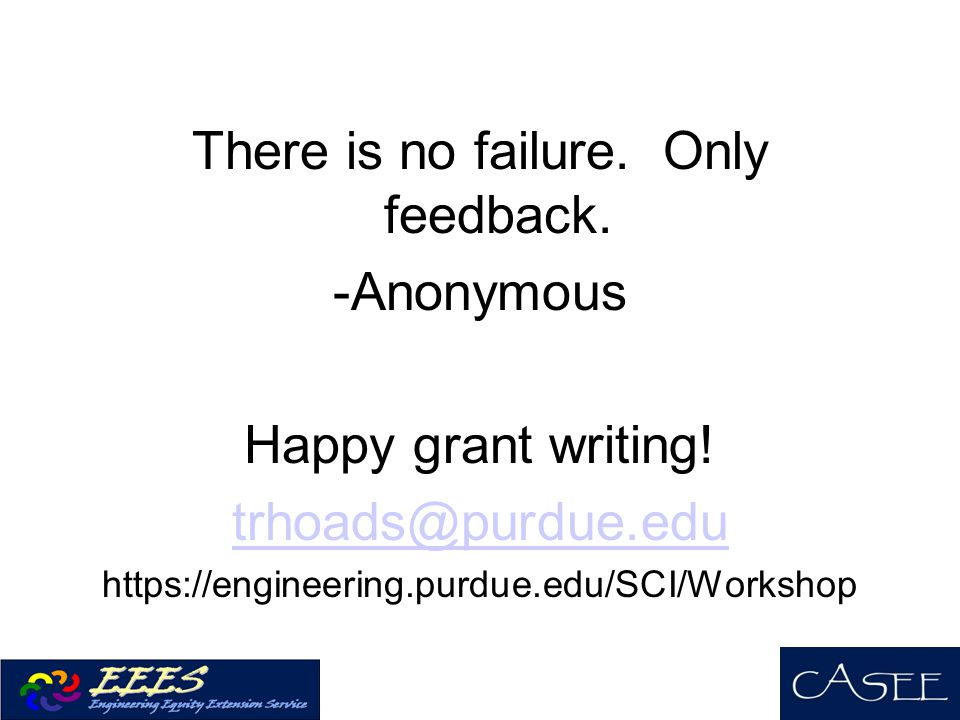 There is no failure. Only feedback. -Anonymous Happy grant writing!