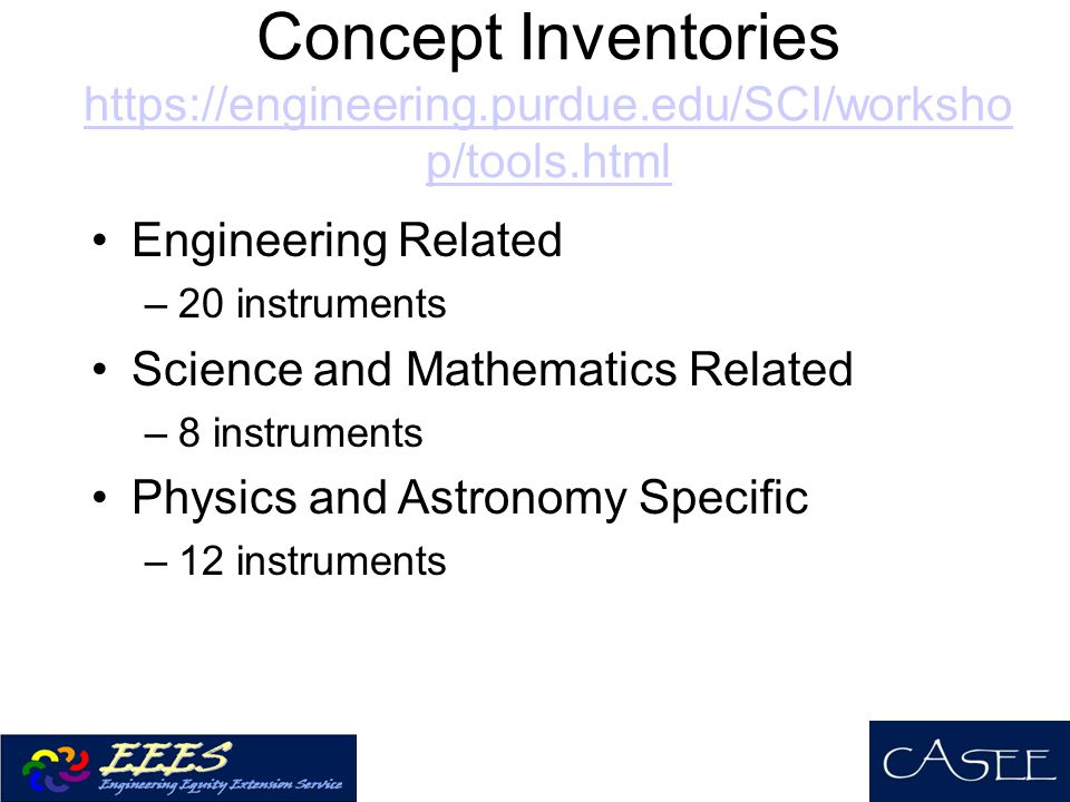 Concept Inventories https://engineering.purdue.edu/SCI/workshop/tools.html. Engineering Related. 20 instruments.