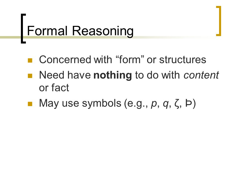 Formal Reasoning Concerned with form or structures
