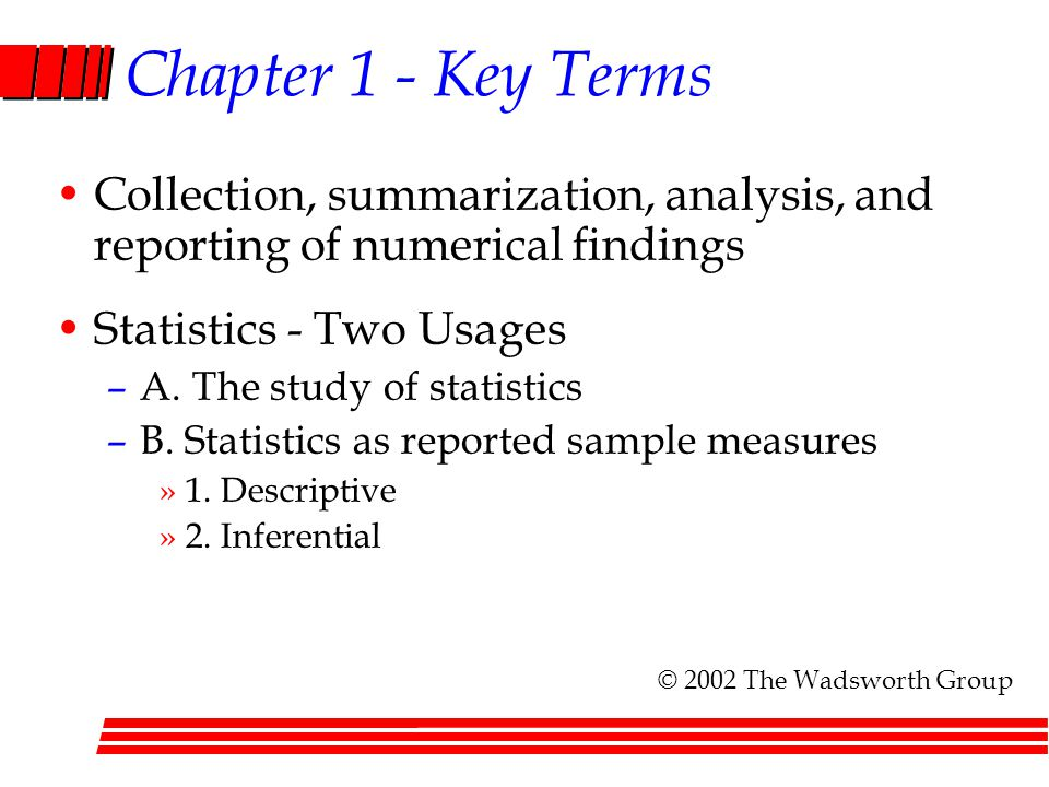 Chapter 1 - Key Terms Collection, summarization, analysis, and reporting of numerical findings. Statistics - Two Usages.