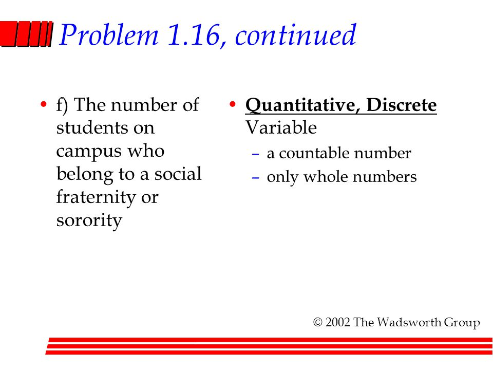 Problem 1.16, continued f) The number of students on campus who belong to a social fraternity or sorority.
