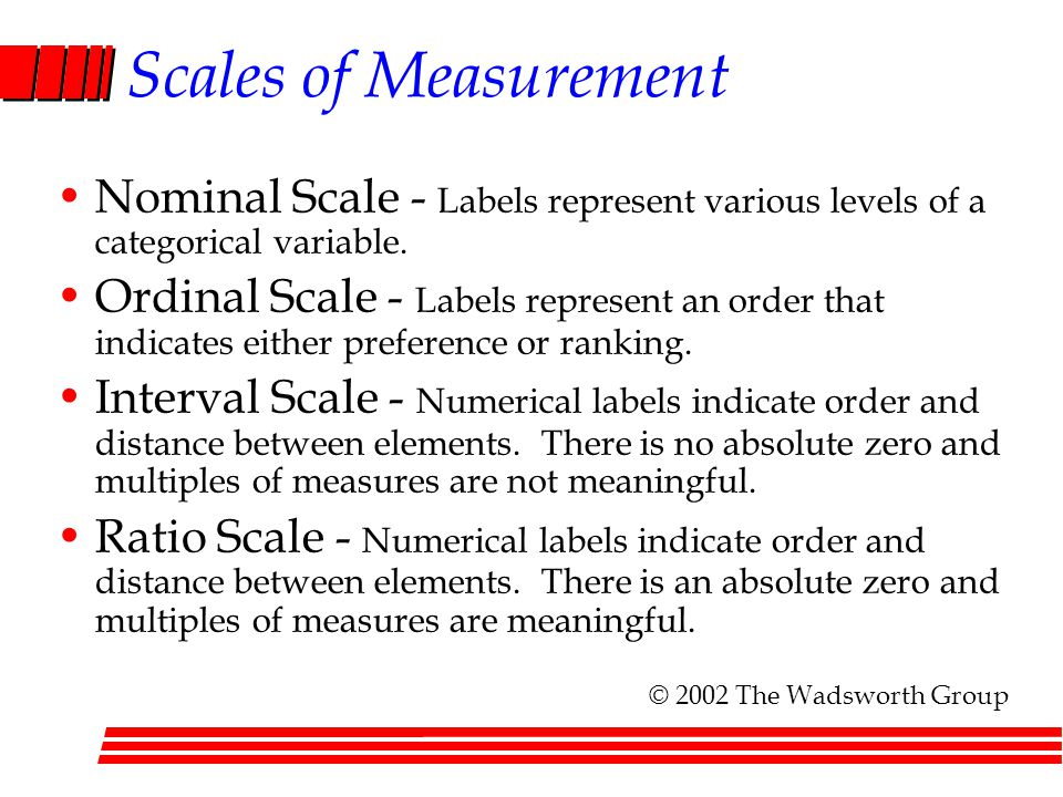 Scales of Measurement Nominal Scale - Labels represent various levels of a categorical variable.