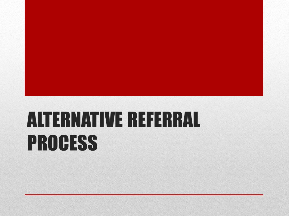 Alternative Referral Process