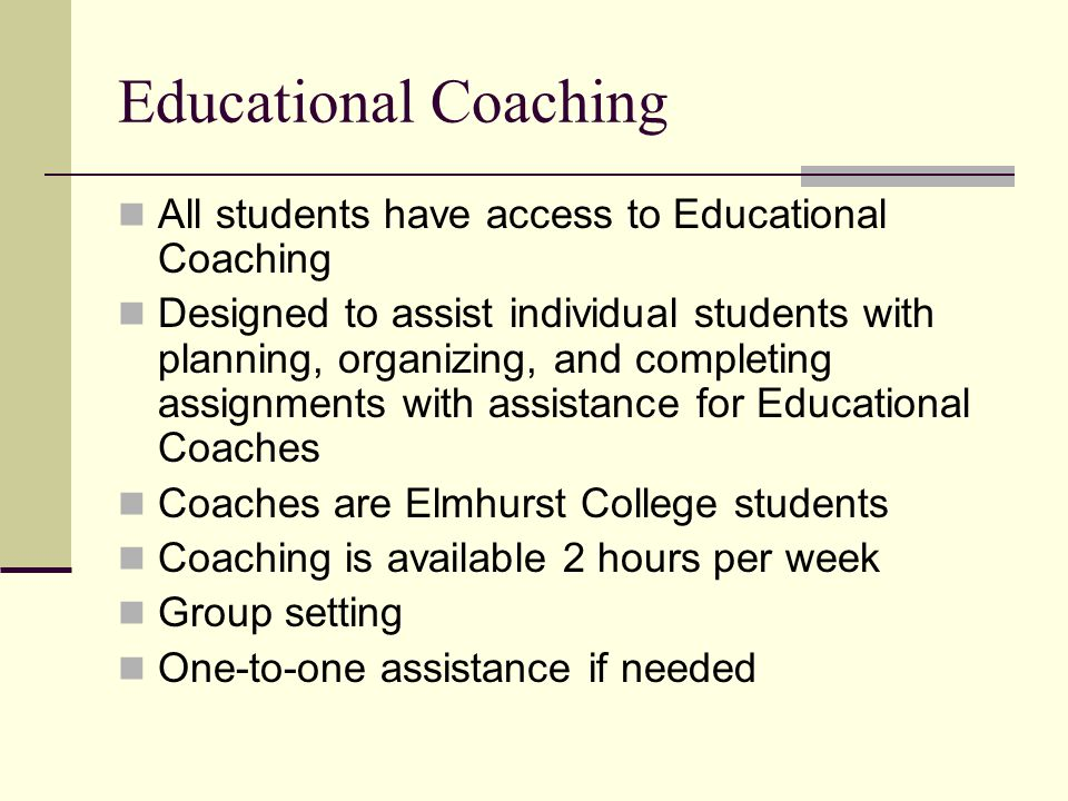 Educational Coaching All students have access to Educational Coaching