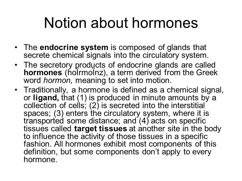 Notion about hormones The endocrine system is composed of glands that secrete chemical signals into the circulatory system.