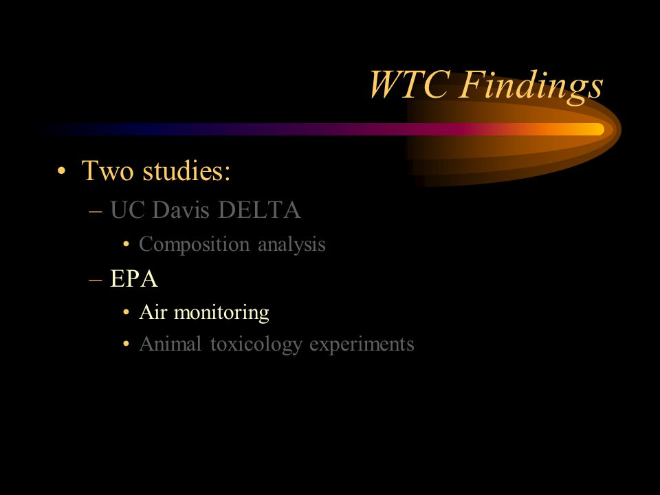 WTC Findings Two studies: UC Davis DELTA EPA Composition analysis
