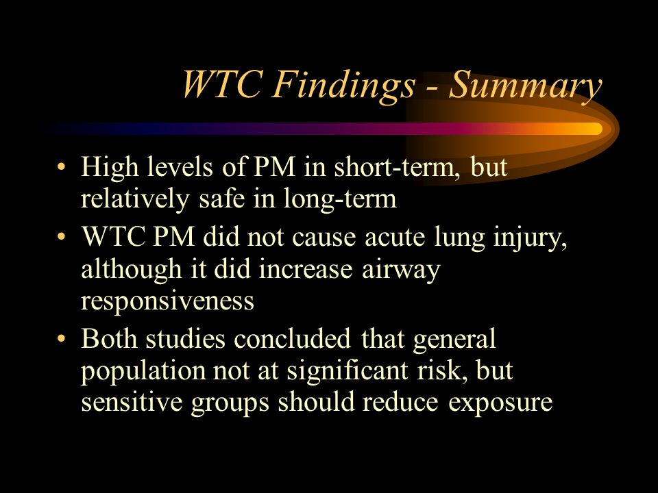 WTC Findings - Summary High levels of PM in short-term, but relatively safe in long-term.