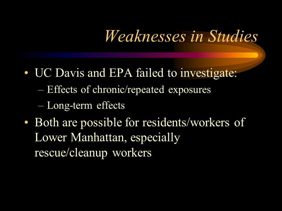Weaknesses in Studies UC Davis and EPA failed to investigate: