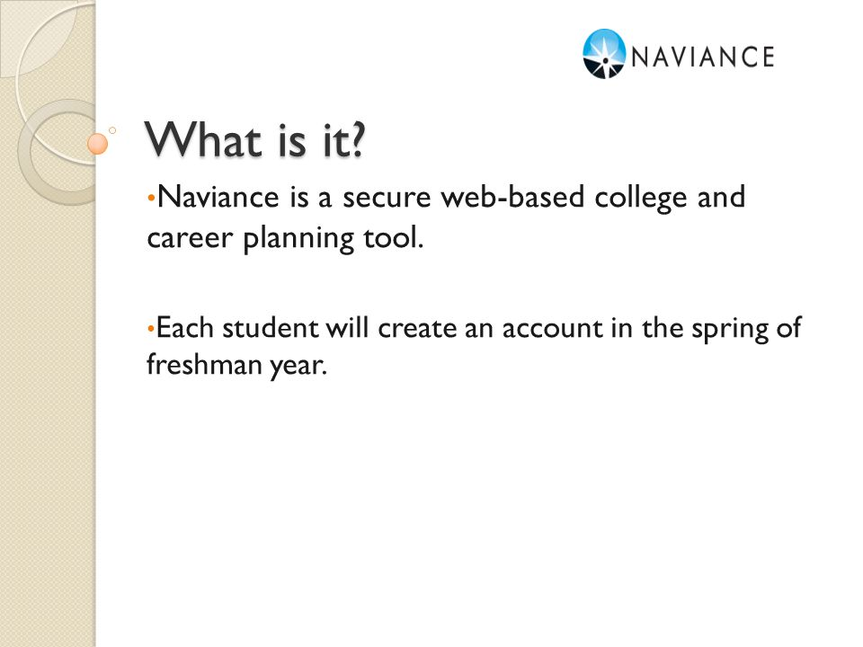 What is it. Naviance is a secure web-based college and career planning tool.