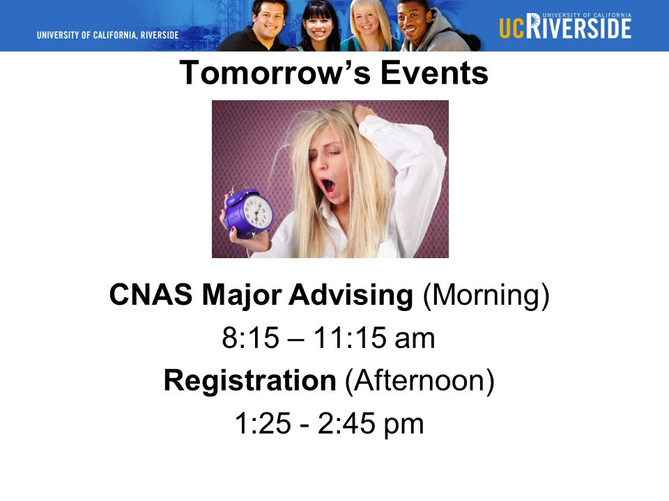 Tomorrow's Events CNAS Major Advising (Morning) 8:15 – 11:15 am Registration (Afternoon) 1:25 - 2:45 pm