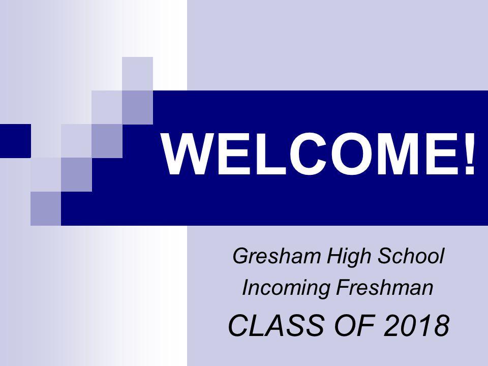 Gresham High School Incoming Freshman CLASS OF 2018