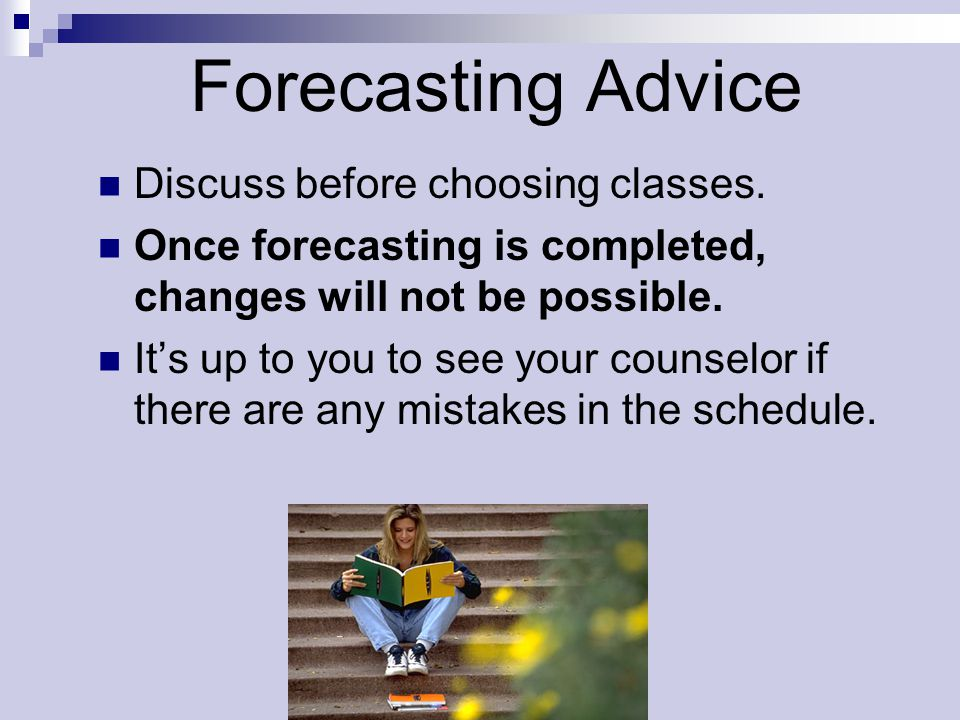Forecasting Advice Discuss before choosing classes.