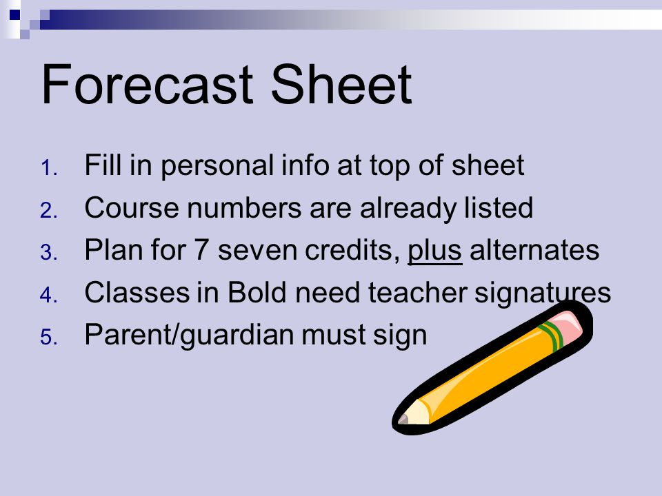 Forecast Sheet Fill in personal info at top of sheet