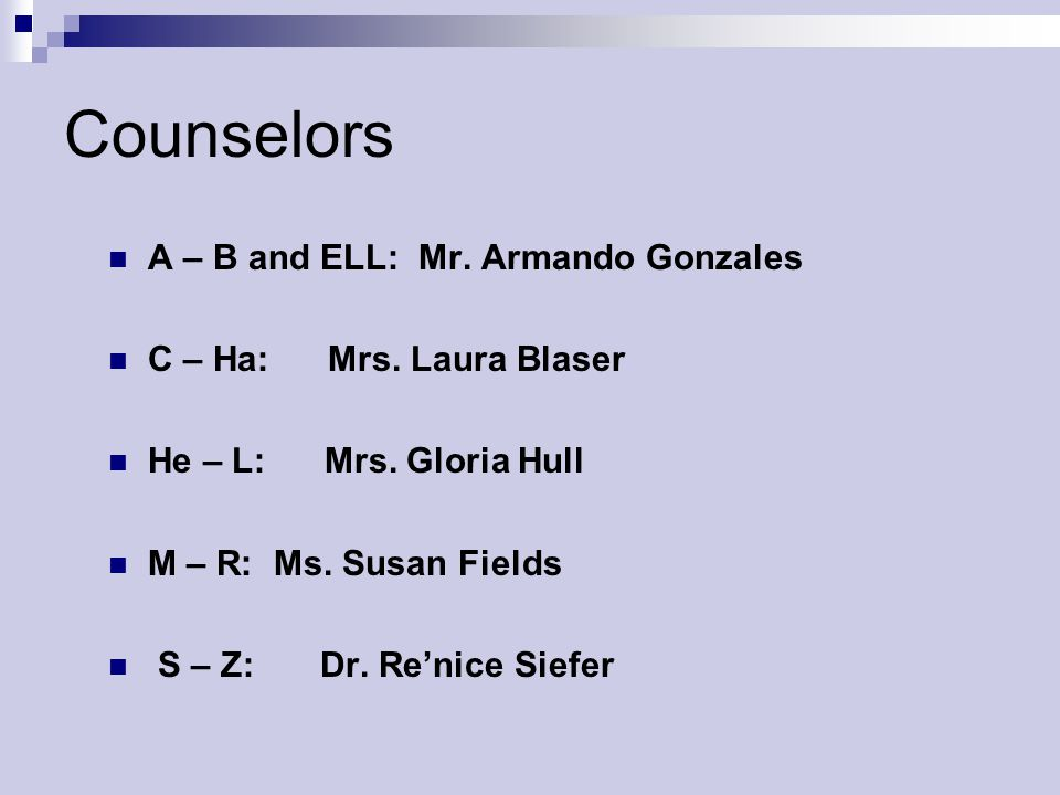 Counselors A – B and ELL: Mr. Armando Gonzales