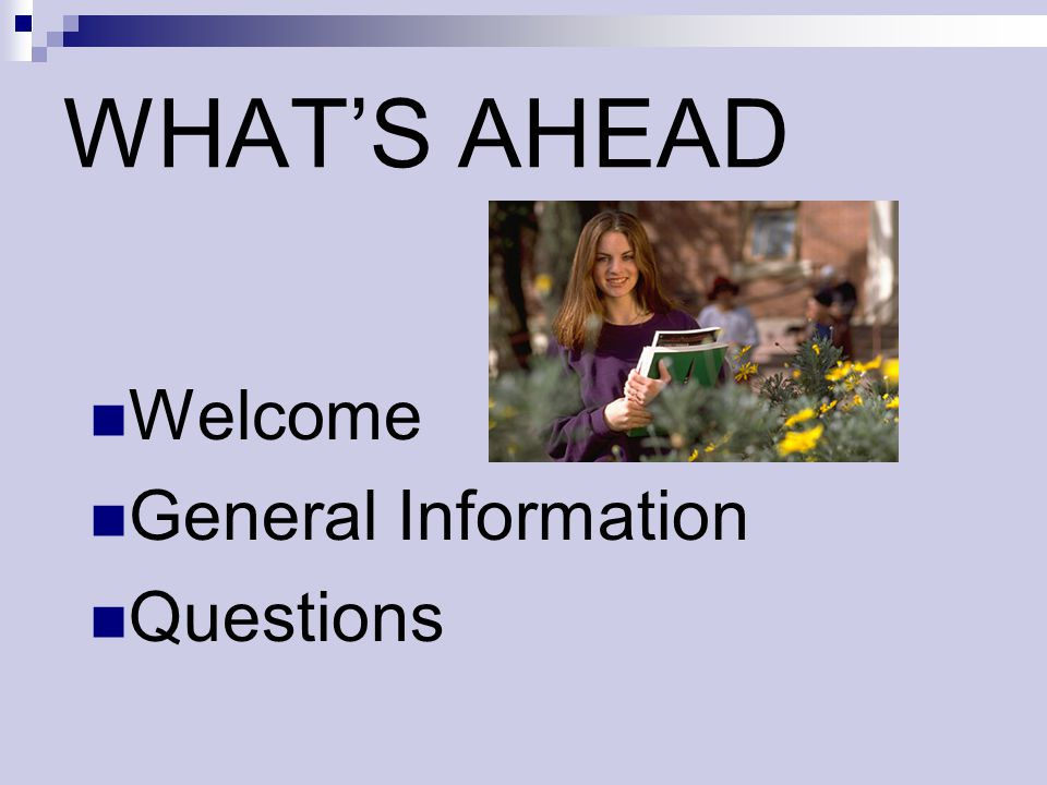 WHAT'S AHEAD Welcome General Information Questions