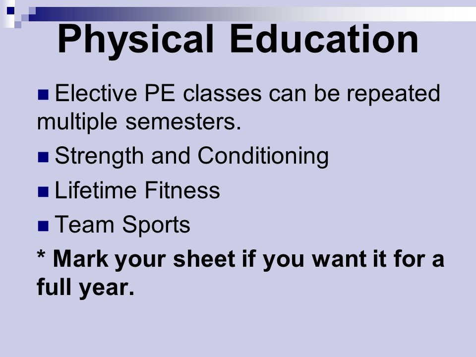 Physical Education Elective PE classes can be repeated multiple semesters. Strength and Conditioning.