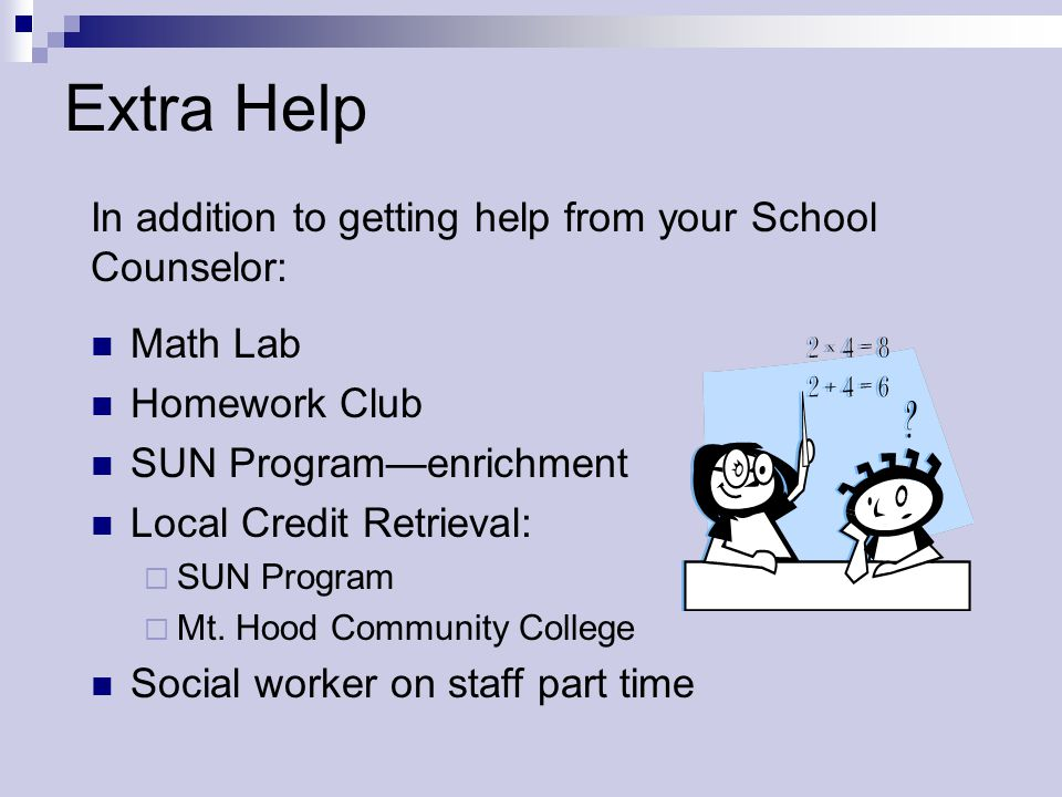 Extra Help In addition to getting help from your School Counselor: