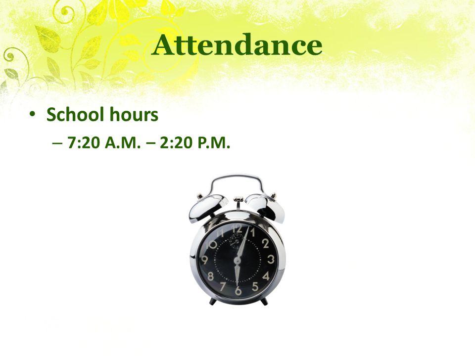 Attendance School hours 7:20 A.M. – 2:20 P.M.