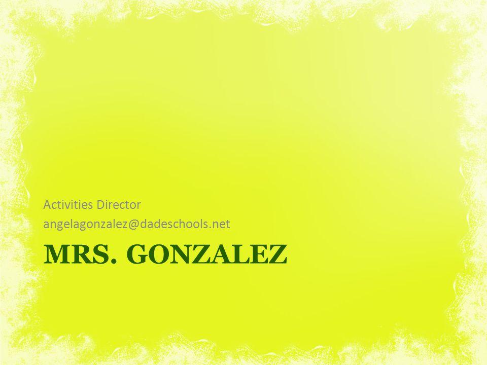 Activities Director angelagonzalez@dadeschools.net Mrs. gonzalez
