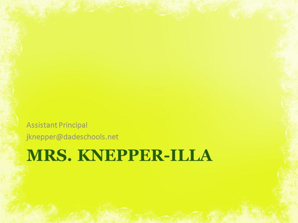 Assistant Principal jknepper@dadeschools.net Mrs. Knepper-illa