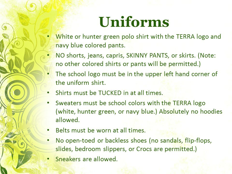 Uniforms White or hunter green polo shirt with the TERRA logo and navy blue colored pants.