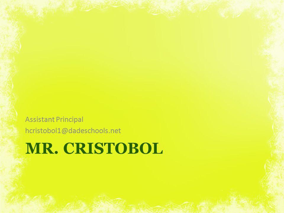 Assistant Principal hcristobol1@dadeschools.net Mr. cristobol