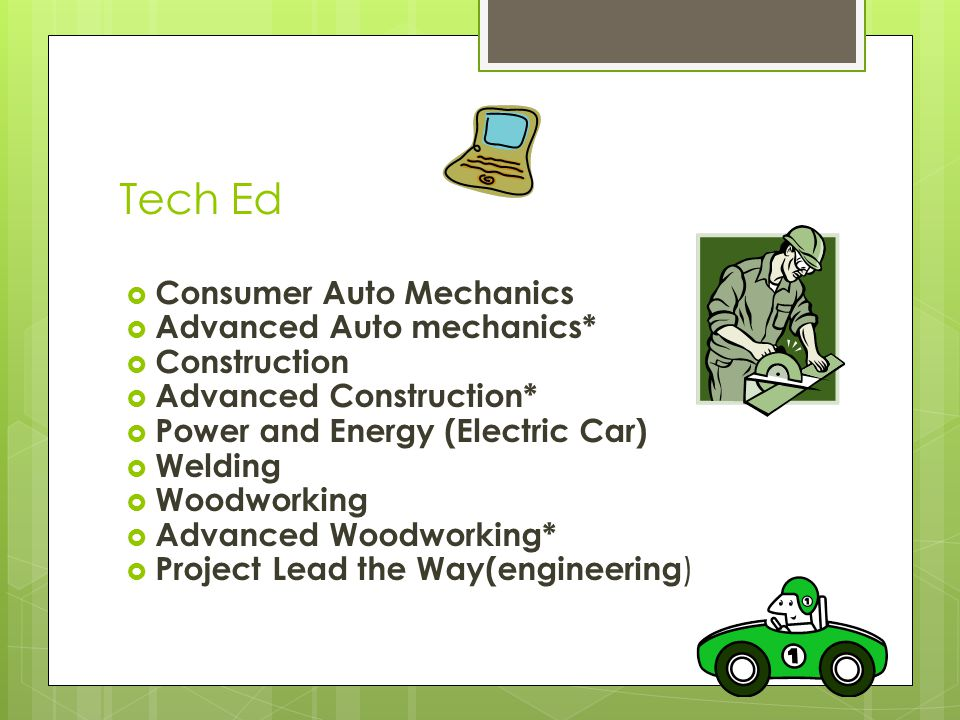 Tech Ed Consumer Auto Mechanics Advanced Auto mechanics* Construction