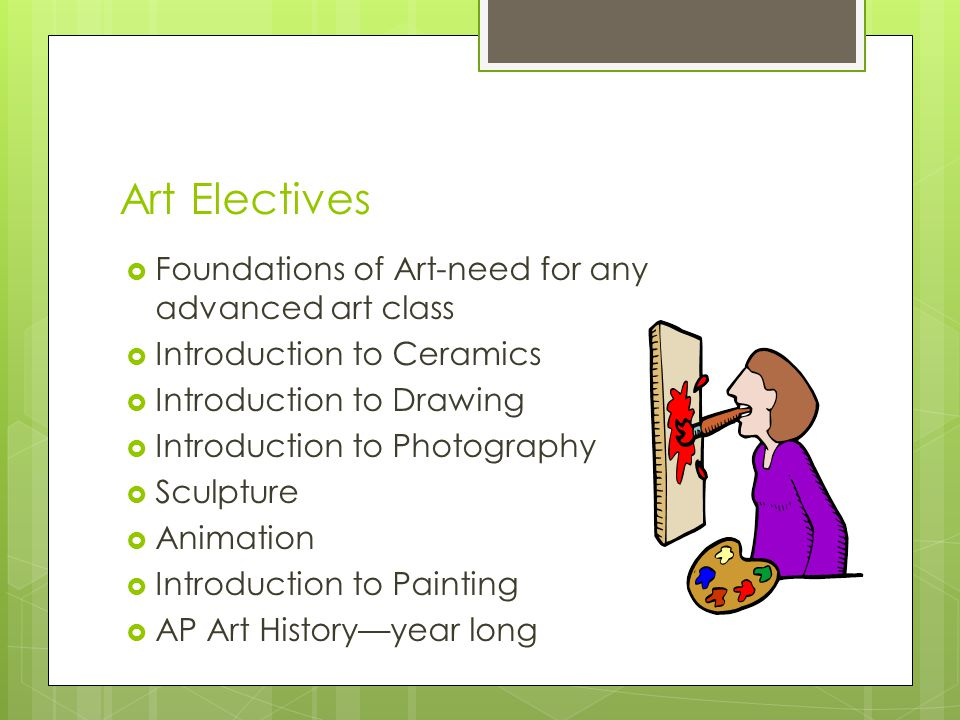 Art Electives Foundations of Art-need for any advanced art class