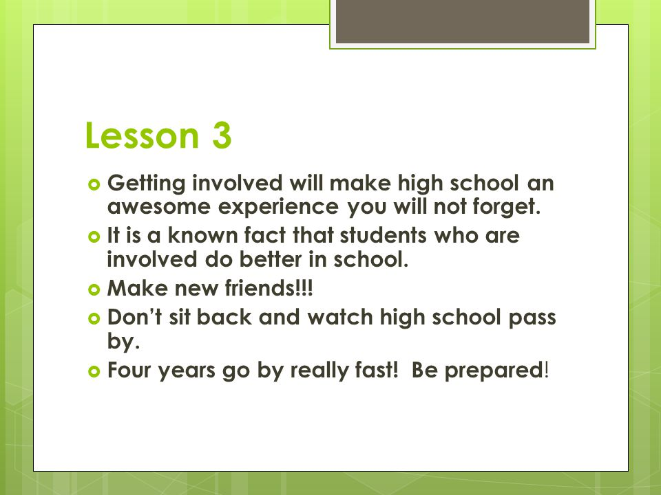 Lesson 3 Getting involved will make high school an awesome experience you will not forget.