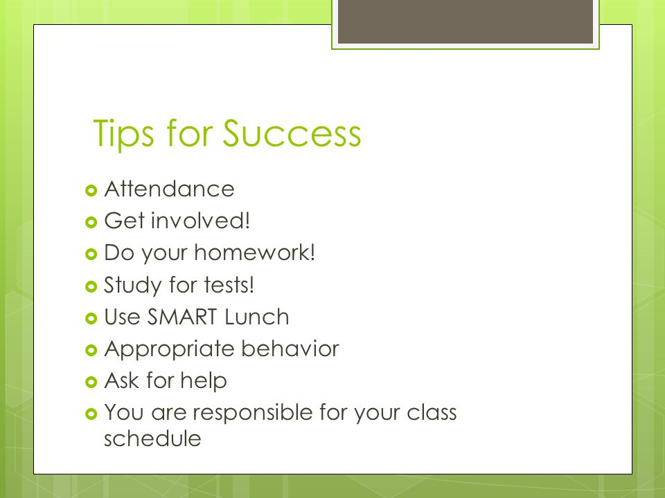 Tips for Success Attendance Get involved! Do your homework!