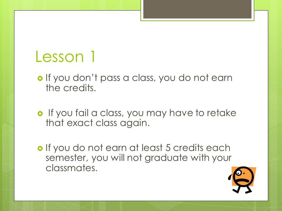 Lesson 1 If you don't pass a class, you do not earn the credits.