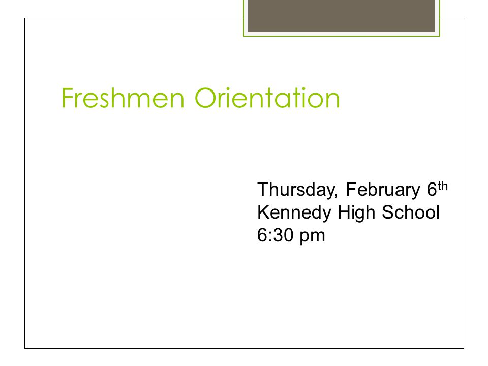 Freshmen Orientation Thursday, February 6th Kennedy High School