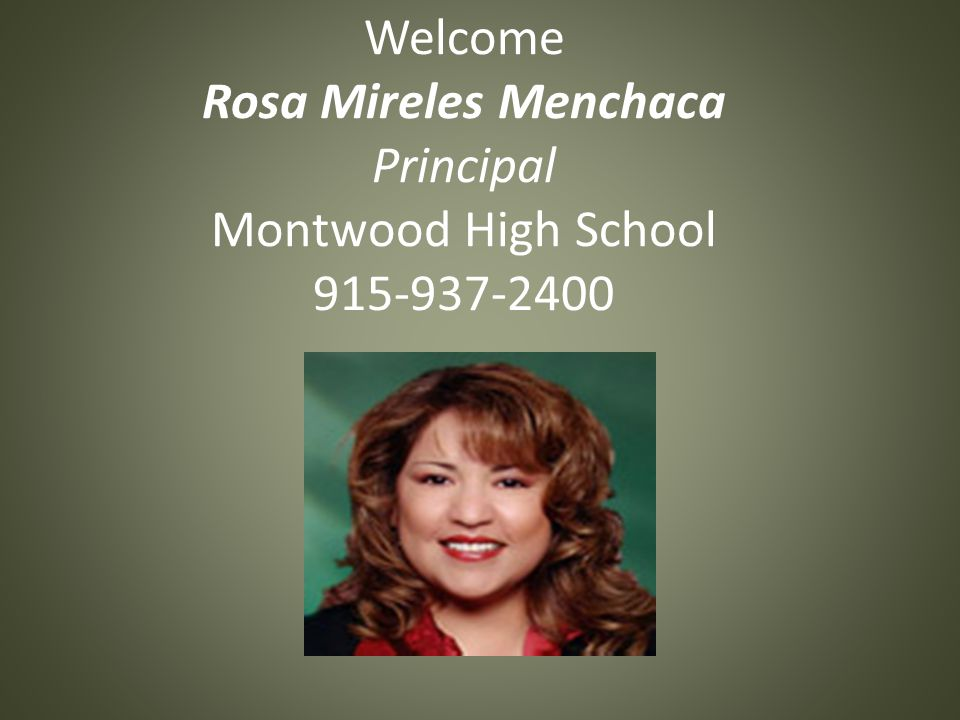 Welcome Rosa Mireles Menchaca Principal Montwood High School 915-937-2400