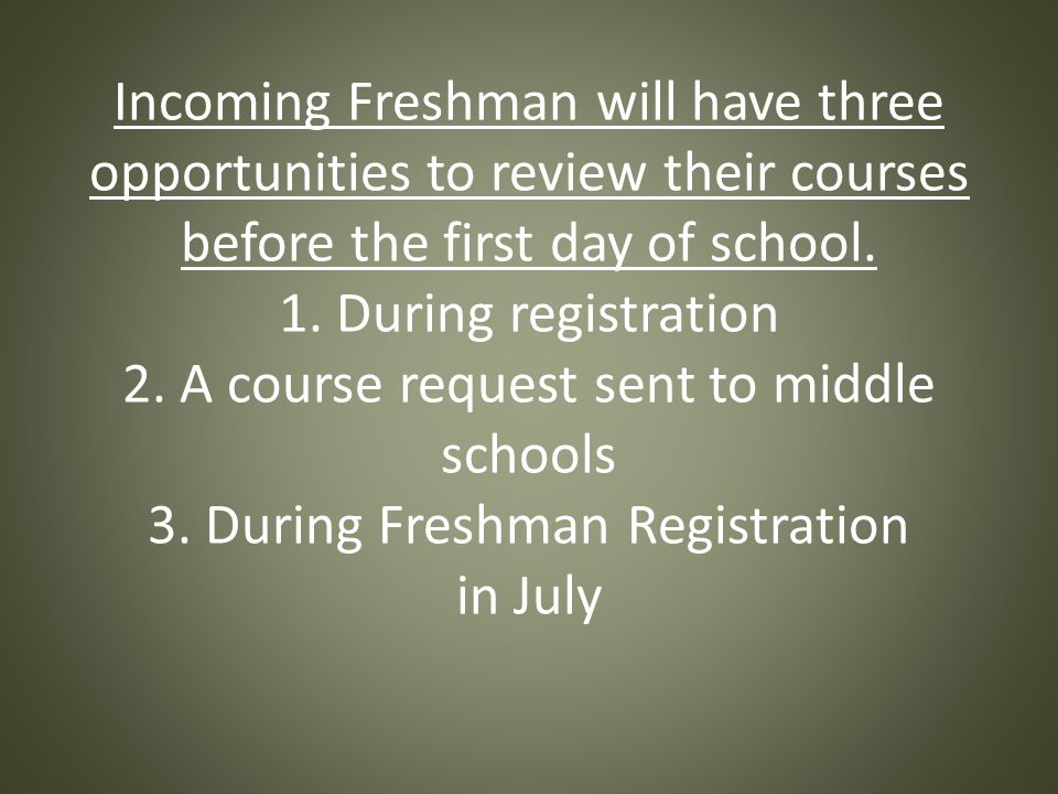 Incoming Freshman will have three opportunities to review their courses before the first day of school.