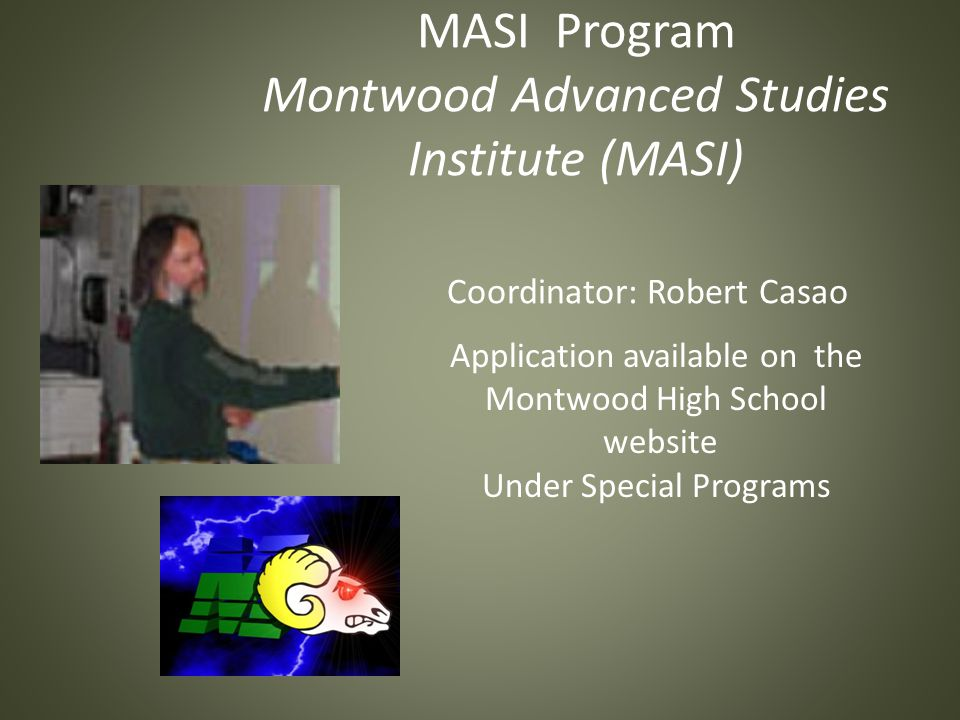 MASI Program Montwood Advanced Studies Institute (MASI) Coordinator: Robert Casao