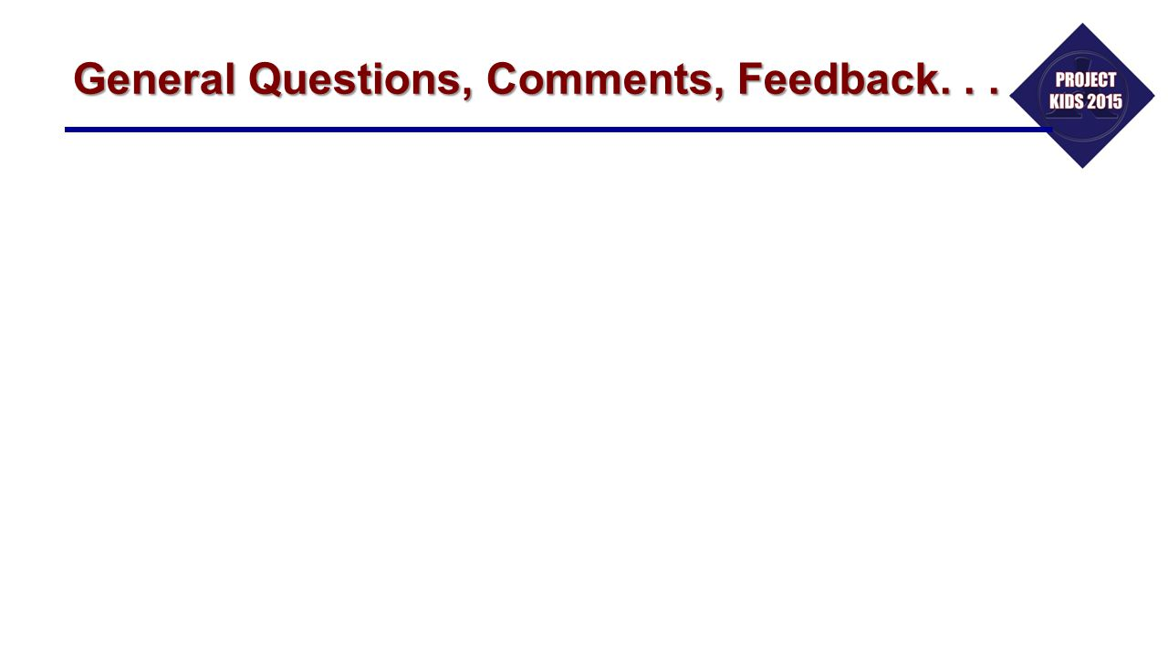 General Questions, Comments, Feedback. . .