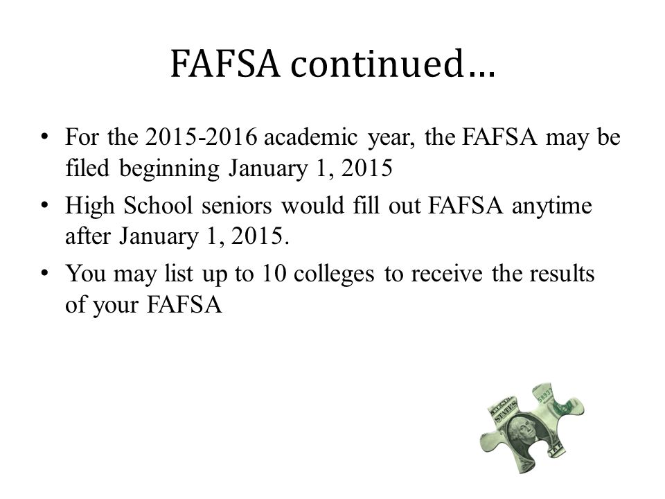 FAFSA continued… For the 2015-2016 academic year, the FAFSA may be filed beginning January 1, 2015.