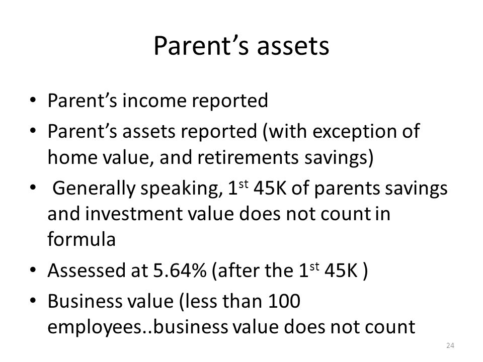 Parent's assets Parent's income reported