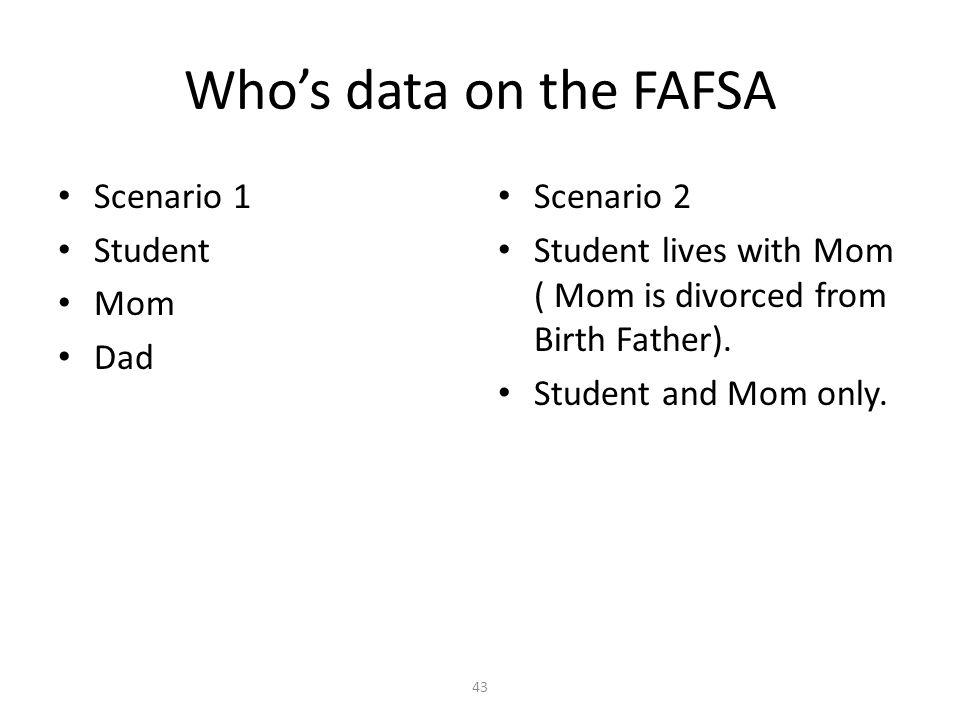 Who's data on the FAFSA Scenario 1 Student Mom Dad Scenario 2