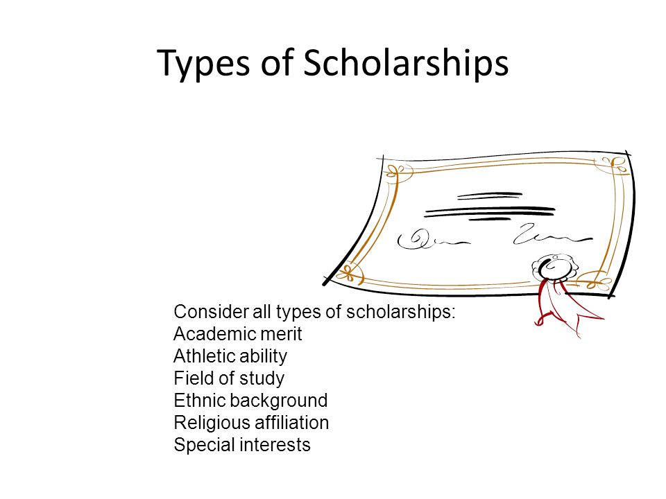 Types of Scholarships Consider all types of scholarships:
