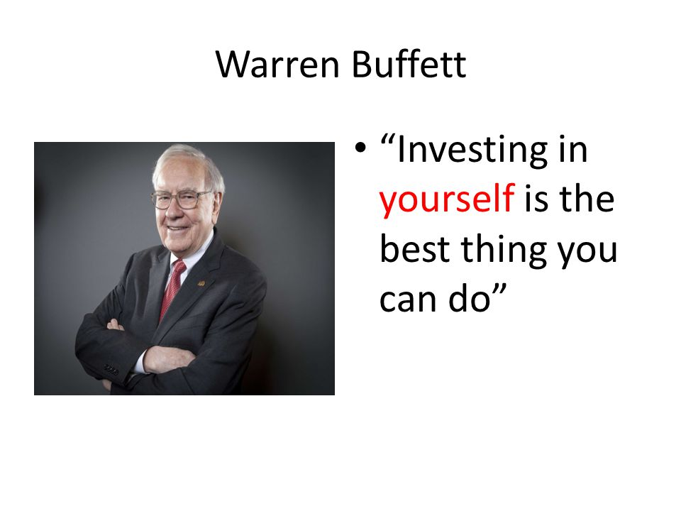 Warren Buffett Investing in yourself is the best thing you can do