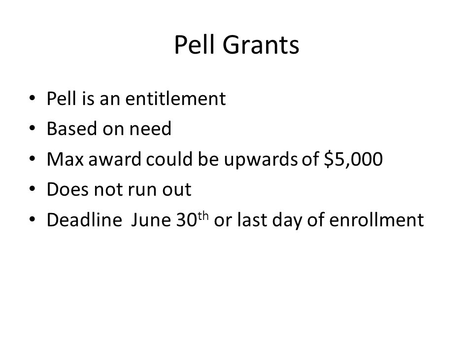 Pell Grants Pell is an entitlement Based on need