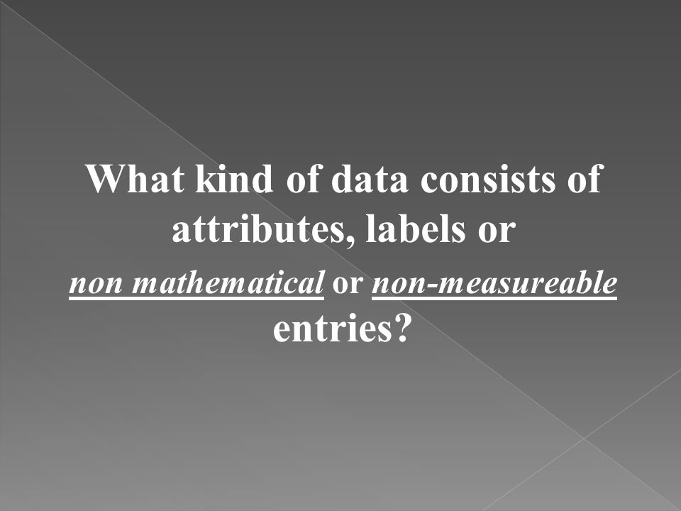 What kind of data consists of attributes, labels or