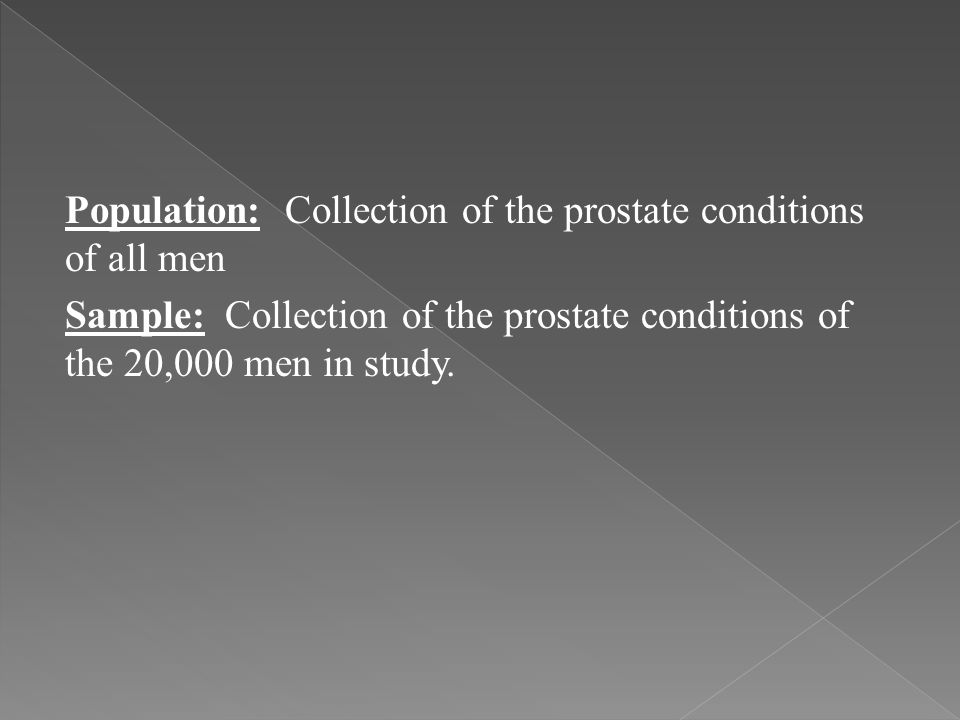 Population: Collection of the prostate conditions of all men Sample: Collection of the prostate conditions of the 20,000 men in study.
