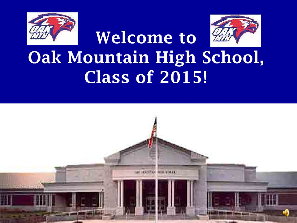 Welcome to Oak Mountain High School, Class of 2015!