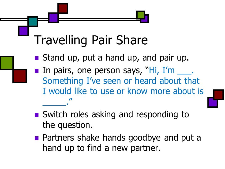 Travelling Pair Share Stand up, put a hand up, and pair up.